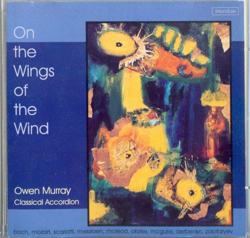 Owen Murray has achieved so much in the accordion world and most of all in the UK where in 1986 he started teaching at the Royal Academy of Music. He has premiered works by Harrison Birtwhistle, Poul Rouders amongst many oithers and has produced the finest crop of young classical accordionists the UK has ever known. His CD, On the wings of the wind contains many pieces which have become classical and contempoorary accordion standards. J S Bach Prelude and Fugue in D minor BWV 554 W A Mozart Andante in F major for small mechanical organ K616 D Scarlatti Sonata in C minor K11 (L352) D Scarlatti Sonata in C minor K159 (L104) O Messiaen La Nativite` du Seigneur J Mcleod The passage of the divine bird Gathering Clouds Prayer for peace Aftermath N Clarke On the wings of the wind E McGuire Prelude No,12 J Derbenko Little Suite V Zolotaryov Children's Suite No.1