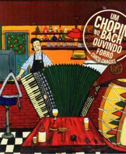 Chico Chagas - Um Chopin no Bach ouvindo forro