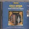 Gigi Stok -Giocando sui tasti Gigi Stok. The master himself and his ensemble playing some of his greatest hits: Batticuore (Nicolucci), Saltarella (Stok), Battagliero (Pattacini) Mazurca della morosa (Stok) Relax (Stok), La donna e` mobile (Verdi/Stok), Ciribiribin (Pestolazza) Valzer del solletico (Monica-Corsini)L'orcehstrina del mio paese (Monica), Cristallo (Stok), Alla Romagnola (Stok/Monica), Lo Scultore (Stok), Valzer di Montecarlo (Stok) Due fisarmoniche in gara (Stok) Eco di un valzer (Stok) La tana del lupo (Stok)
