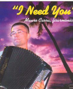 I Need You Mauro Carra. The Italian accordion virtuoso takes us through a plethora of scintillating French, Italian and Jazz pieces. Cynthia (Marocco) - Mazurka Etincelle (Lasseur) - Furia D`Espagna (Carra) Shopping Valse (Thomain) - Breezin`along (Messina) - I Need You (Carra) La Tempete (Astier) - Acrobatic Mazurka (Carra/Comandini) Accordeon Rag (Rossi/Astier) - Itto (Gurioli) - Balade For Anne (Marocco) Boulevarde Periferique (Carra/Comandini) - Deep Purple (De Rose) Cass`Gueule (Richard) - Adrenaline Polka (Carra/ Comandini)