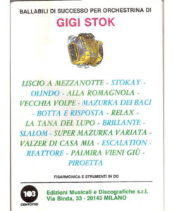 Album of 17 compositions/arrangements by Gigi Stok which include separate band part booklets (Accordion and instruments in C, Guitar/Bass, Instruments in Eb (eg Alto Sax), Instruments in Bb (eg Tenor sax, Trumpet, clarinet): - Liscio a Mezzanotte, Olindo, Alla Romagnola, Vecchia Volpe, Mazurka dei Baci, Botta e Risposta, Relax, La Tana Del Lupo, Brillante, Slalom, Super Mazurka Variata, Valzer di Casa Mia, Escalation, Reattore, Palmira Vieni Giu`, Piroetta.