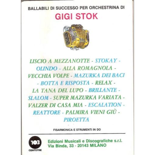 Album of 17 compositions/arrangements by Gigi Stok which include separate band part booklets (Accordion and instruments in C, Guitar/Bass, Instruments in Eb (eg Alto Sax), Instruments in Bb (eg Tenor sax, Trumpet, clarinet): - Liscio a Mezzanotte, Olindo, Alla Romagnola, Vecchia Volpe, Mazurka dei Baci, Botta e Risposta, Relax, La Tana Del Lupo, Brillante, Slalom, Super Mazurka Variata, Valzer di Casa Mia, Escalation, Reattore, Palmira Vieni Giu`, Piroetta.